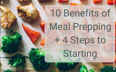 10 Benefits of Meal Prepping + 4 Steps to Starting