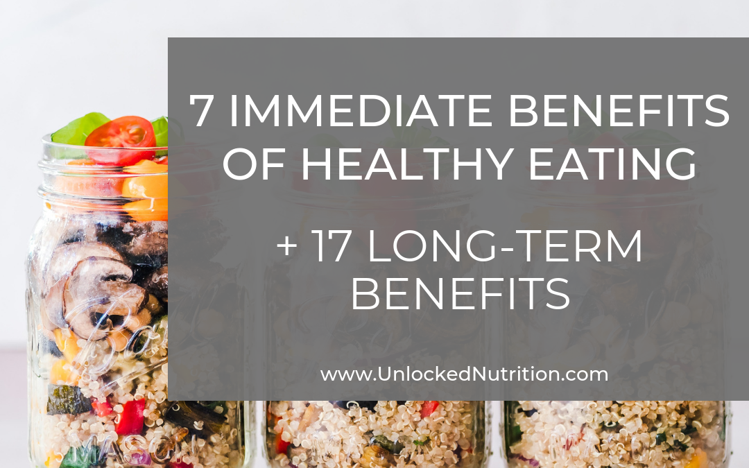 7 Immediate Benefits of Healthy Eating + 17 Long-Term Benefits to Keep You Going